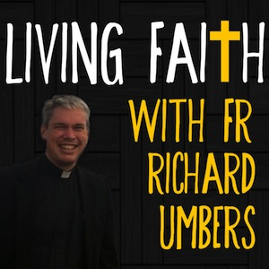 Living Faith with Fr Richard Umbers