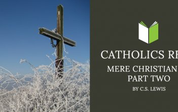 Catholics Read Mere Christianity Part Two