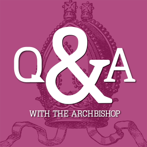 Q&A with the Archbishop