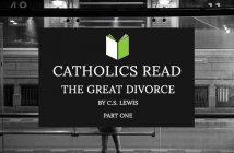 Catholics Read The Great Divorce Part I