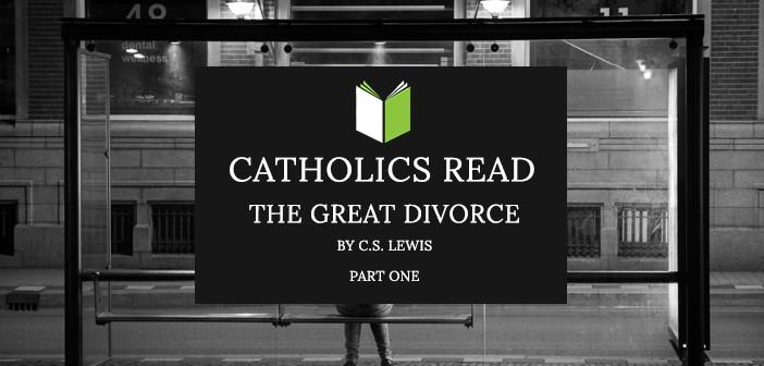 Catholics Read The Great Divorce: Part I