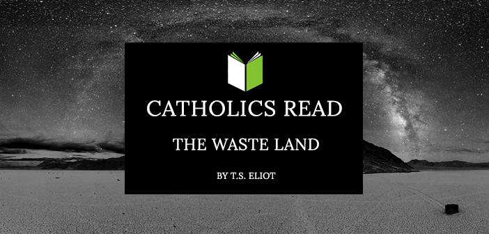Catholics Read The Waste Land