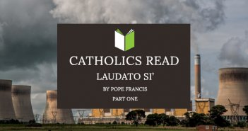 Catholics Read Laudato Si' Part I
