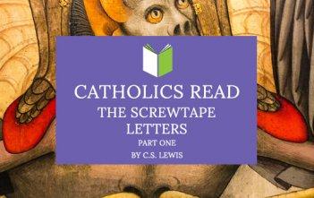 Catholics Read The Screwtape Letters Part I