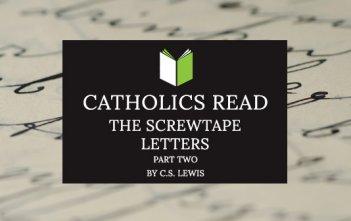 Catholics Read The Screwtape Letters Part II