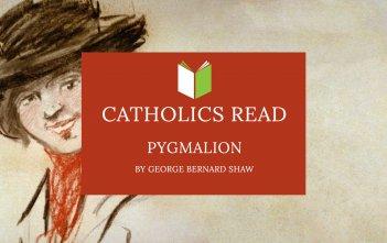 Catholics Read Pygmalion by George Bernard Shaw