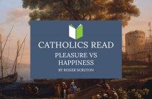 Catholics Read Pleasure vs Happiness