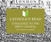 """Catholics Read Challenge to the Privy Council (""""Brag"""")"""