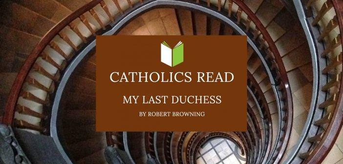 Catholics Read My Last Duchess