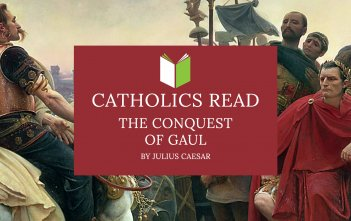 Catholics Read The Conquest of Gaul