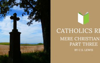 Catholics Read Mere Christianity Part Three