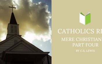 Catholics Read Mere Christianity Part Four