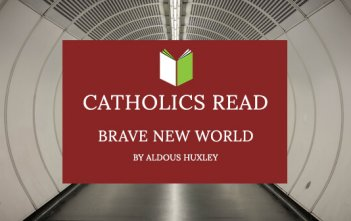 Catholics Read Brave New World