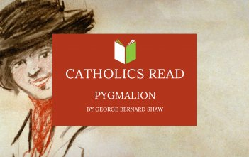 Catholics Read Pygmalion by George Bernard Shaw