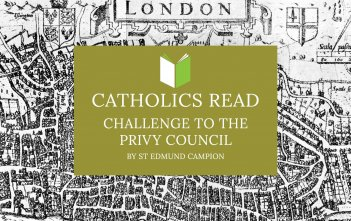 Catholics Read Challenge to the Privy Council by St Edmund Campion