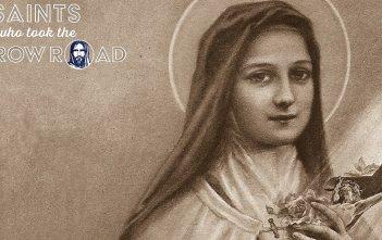 Saints who took the Narrow Road - St Thérèse of Lisieux