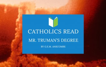 Catholics Read Mr. Truman's Degree by G.E.M. Anscombe