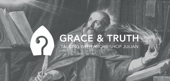 Grace and Truth: Talking with Archbishop Julian - How Are We Saved? Problems with Gnosticism & Neo-Pelagianism