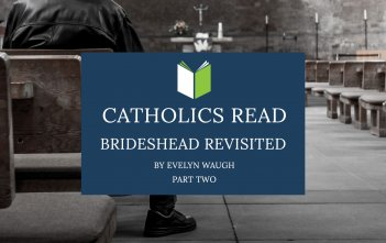Catholics Read Brideshead Revisited (Part Two)