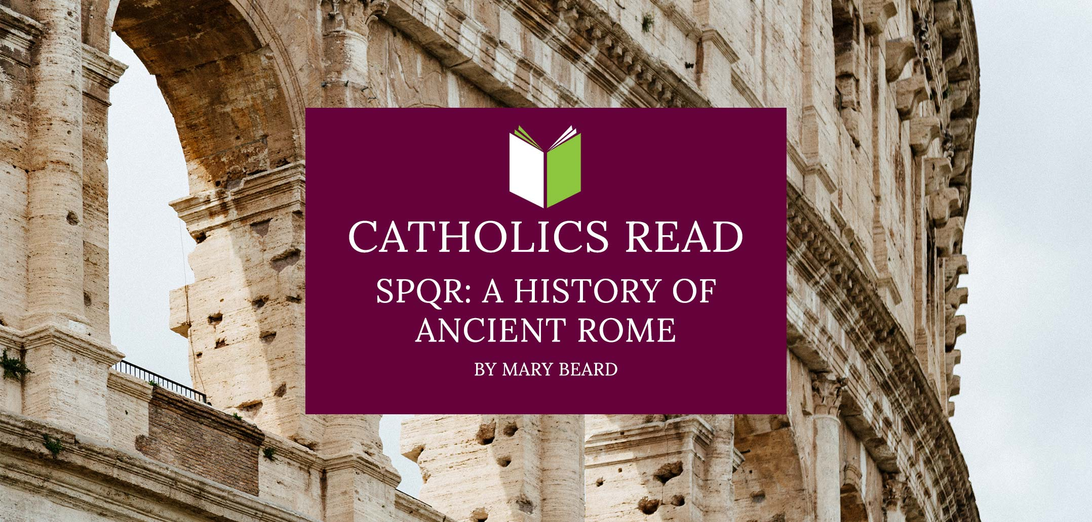 Catholics Read SPQR: A History of Ancient Rome